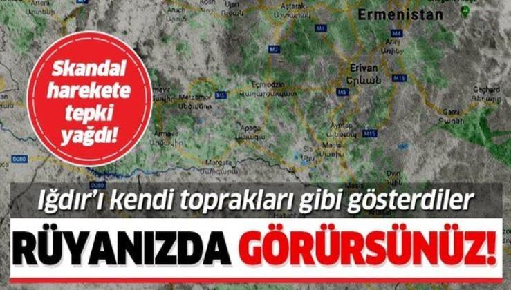 Ermenistan'dan skandal! Iğdır'ı kendi toprakları gibi gösterdiler!.