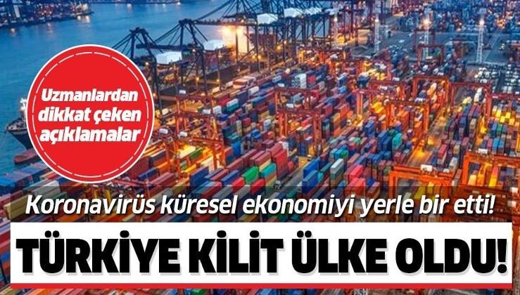 Koronavirüs küresel ekonomiyi yerle bir ederken Türkiye kilit ülke haline geldi!