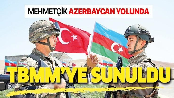 SON DAKİKA: Azerbaycan tezkeresi TBMM'ye sunuldu