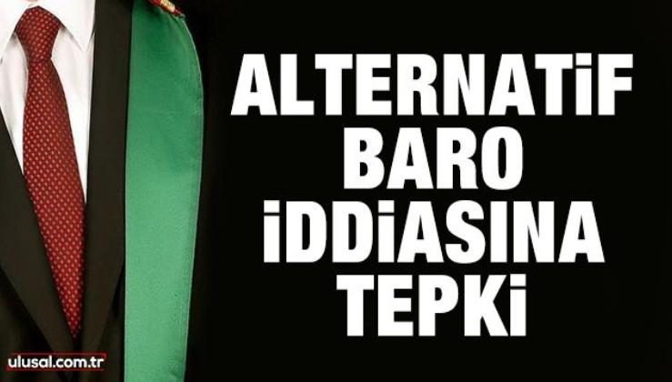 Baro düzenlemesine destek, alternatif baro iddiasına tepki