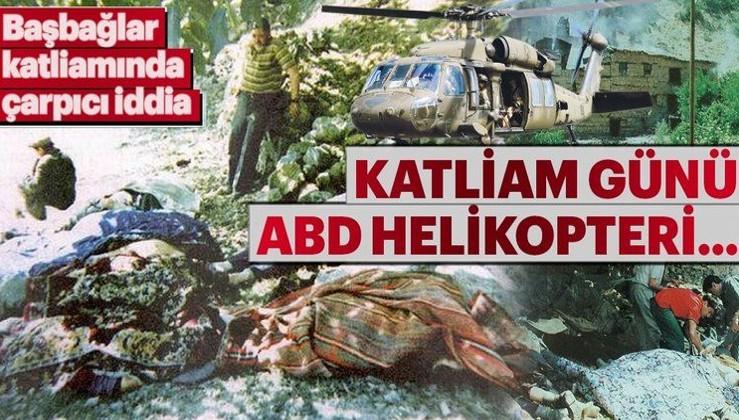 Başbağlar katliamında çarpıcı iddia: Katliam günü ABD helikopterleri...