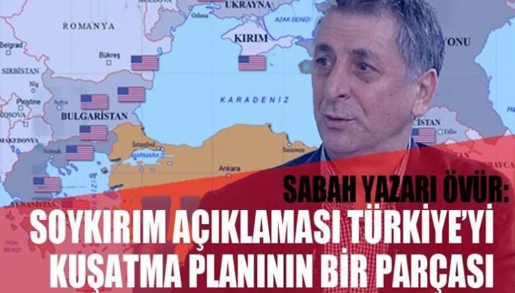 Sabah Yazarı: Biden'ın Soykırım Açıklaması Türkiye'yi Kuşatma Girişiminin Bir Parçası