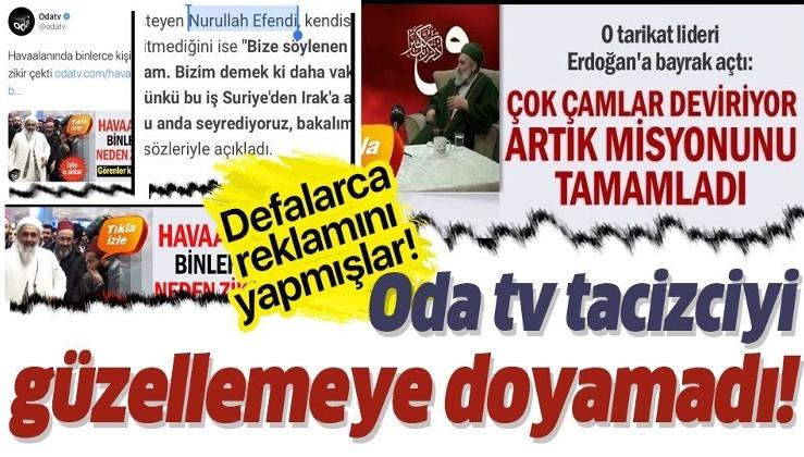 """Oda TV'de defalarca """"Fatih Nurullah"""" güzellemesi yapılmış: """"Tarikat lideri ve efendi"""""""