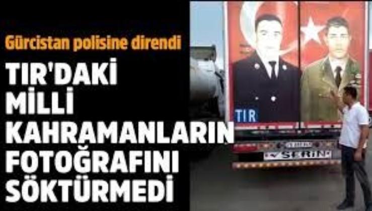TIR'daki milli kahramanların fotoğrafını söktürmedi!