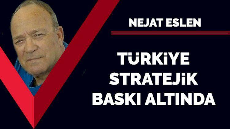 Türkiye stratejik baskı altında