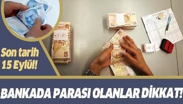 Son dakika: Bankada parası olanlar dikkat! Başvuru süresi uzatıldı