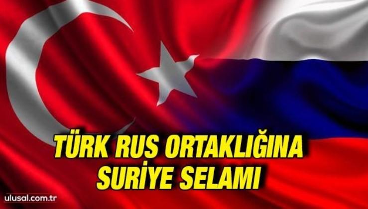 Türk Rus ortaklığına Suriye selamı