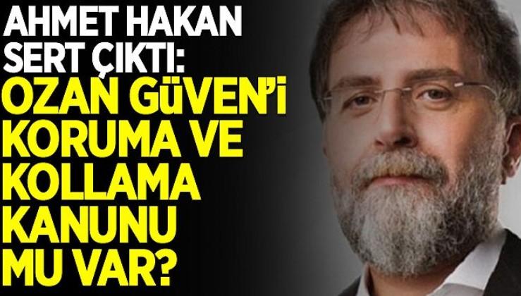 Ahmet Hakan'dan sert tepki: Ozan Güven'i koruma ve kollama kanunu mu var?