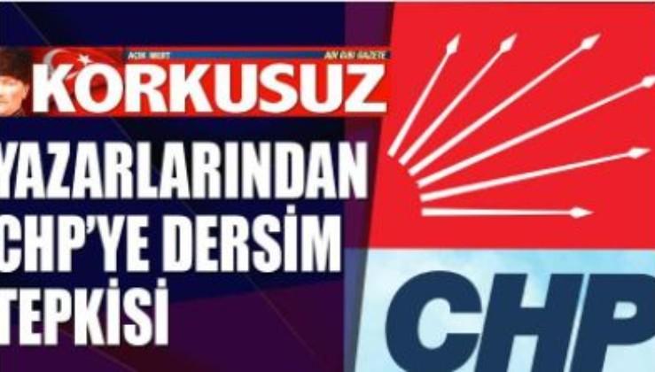 Korkusuz yazarlarından CHP'ye dersim tepkisi