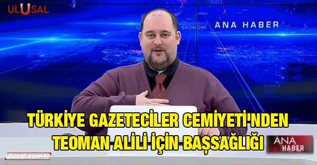 Türkiye Gazeteciler Cemiyeti'nden Teoman Alili için başsağlığı
