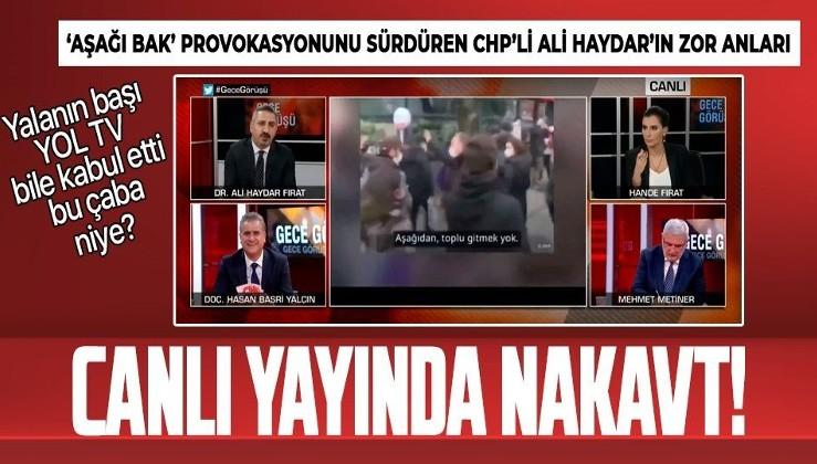 YOL TV'nin 'aşağı bak' yalanını sürdüren CHP'li Ali Haydar Fırat'a canlı yayında ders!
