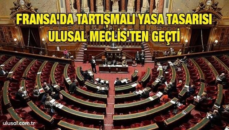 Fransa'da tartışmalı yasa tasarısı Ulusal Meclis'ten geçti