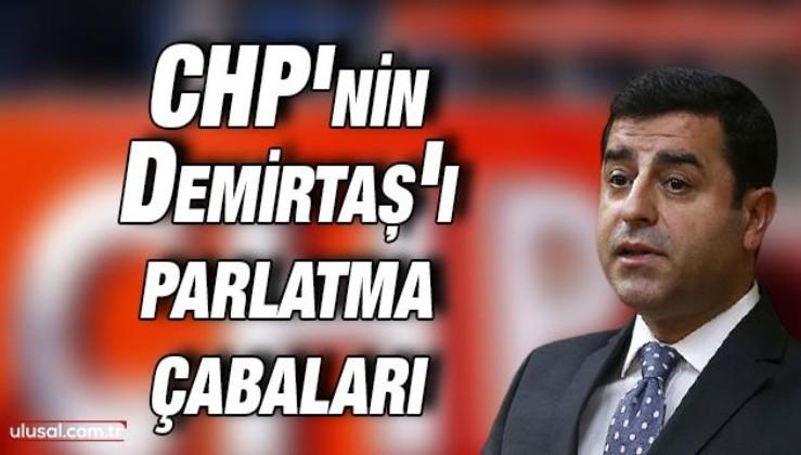 CHP'nin Demirtaş'ı parlatma çabaları