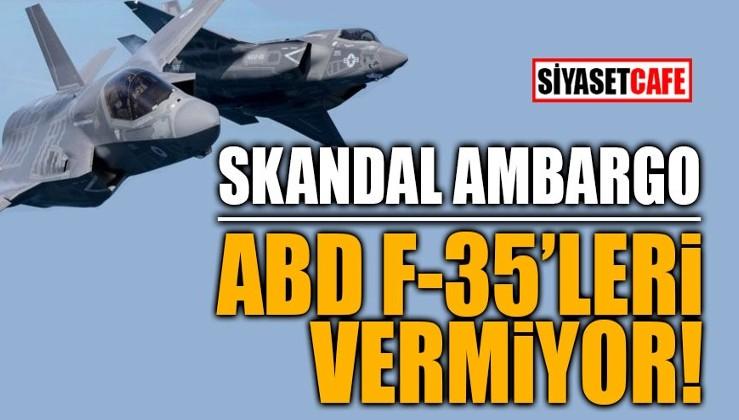 Skandal Ambargo! ABD F-35'leri vermiyor