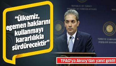 Dışişleri Bakanlığı Sözcüsü Aksoy: Ülkemiz, egemen haklarını kullanmayı kararlılıkla sürdürecektir!