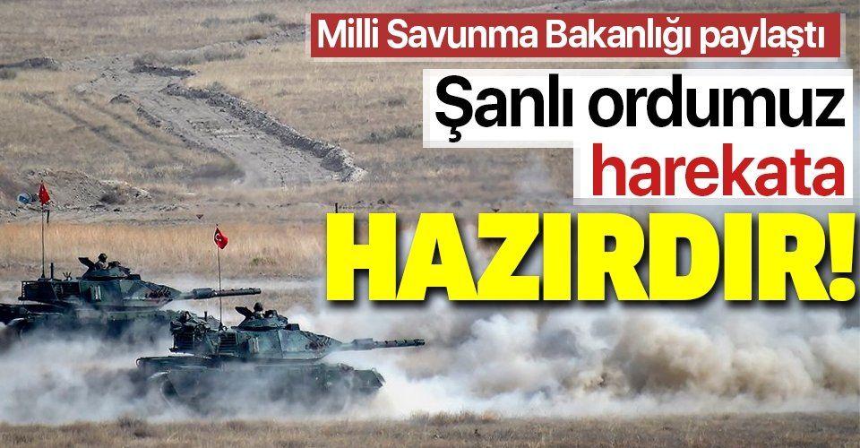 Milli Savunma Bakanlığı açıkladı: Şanlı ordumuz harekat için hazırdır.
