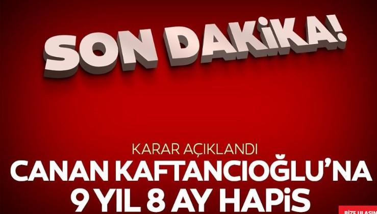 Son dakika: Kaftancıoğlu'na 9 yıl hapis cezası