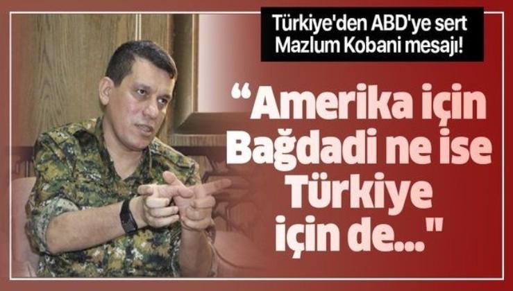"""Türkiye'den ABD'ye sert Mazlum Kobani mesajı! """"Amerika için Bağdadi ne ise...""""."""
