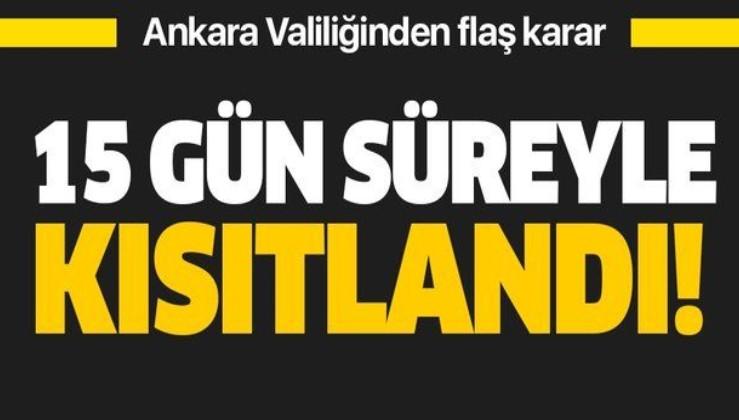 Ankara Valiliği'nden son dakika açıklaması: 15 gün süreyle kısıtlama getirildi