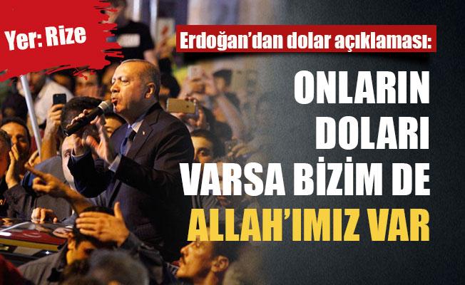 Erdoğan: Onların dolarları varsa bizim de halkımız var, Allah'ımız var