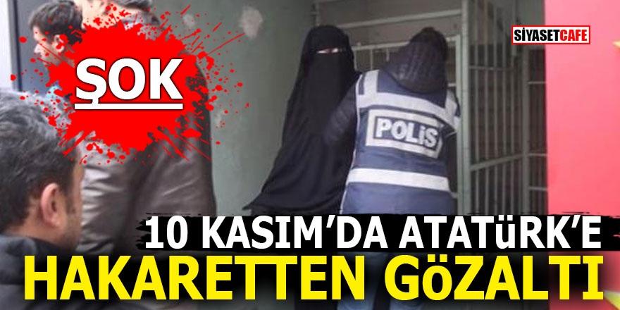 10 Kasım'da Atatürk'e hakaretten gözaltı
