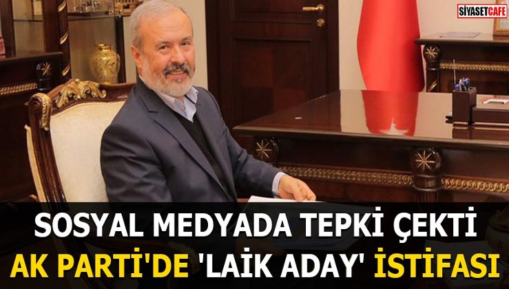 AK Parti'de 'Laik aday' istifası
