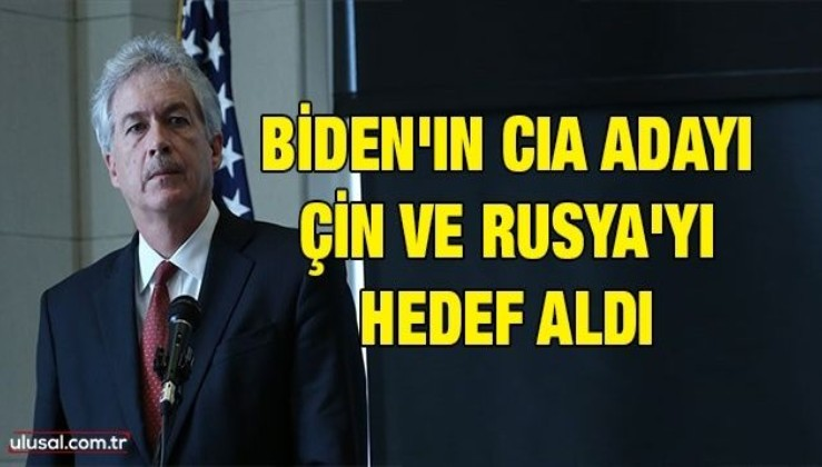Biden'ın CIA adayı Çin ve Rusya'yı hedef aldı