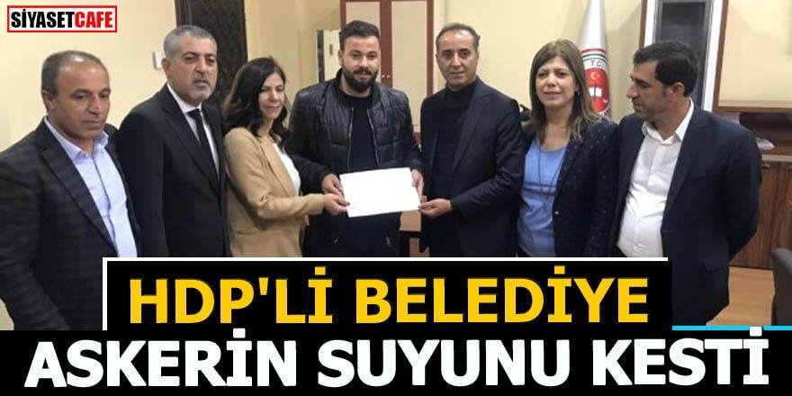 HDP'li başkanın ilk icraatı: Askerin ve halkın suyunu kesti