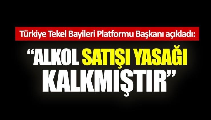 Türkiye Tekel Bayileri Platformu Başkanı: Alkol satışı yasağı kalkmıştır