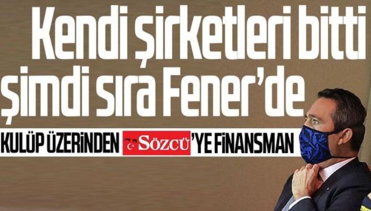 Ali Koç kendi şirketlerinden sonra şimdi de Fenerbahçe üzerinden Sözcü'ye finansman sağlıyor