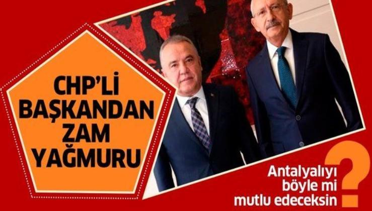 """""""Antalyalıyı mutlu edeceğiz"""" diyen CHP'li başkan Muhittin Böcek'ten zam yağmuru."""