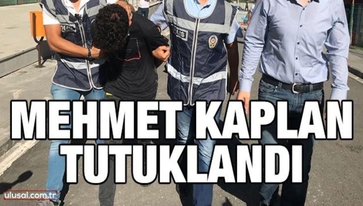 Mehmet Kaplan tutuklandı