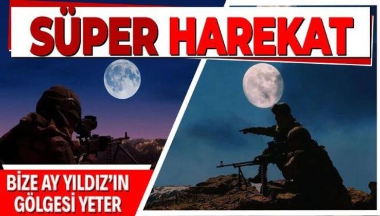 Mehmetçik'ten 'Süper Ay' ışığında terörle mücadele harekatı!