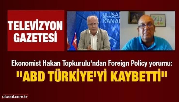 Ekonomist Hakan Topkurulu'ndan Foreign Policy yorumu: ABD Türkiye'yi kaybetti