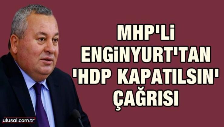 MHP'li Enginyurt'tan 'HDP kapatılsın' çağrısı