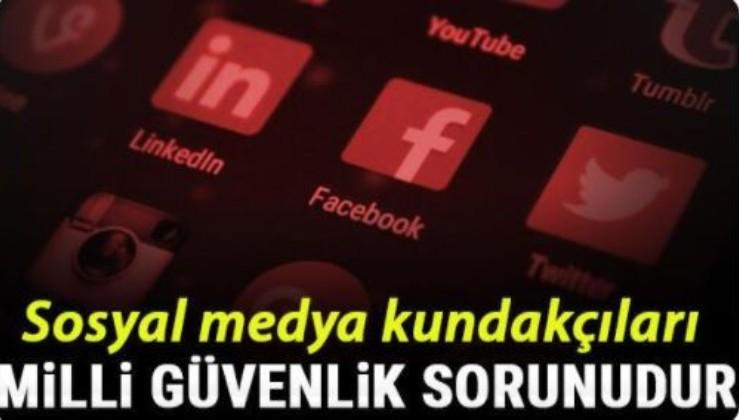Sosyal medya kundakçıları milli güvenlik sorunudur