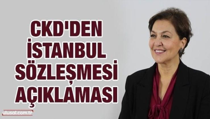 CKD'den İstanbul Sözleşmesi açıklaması