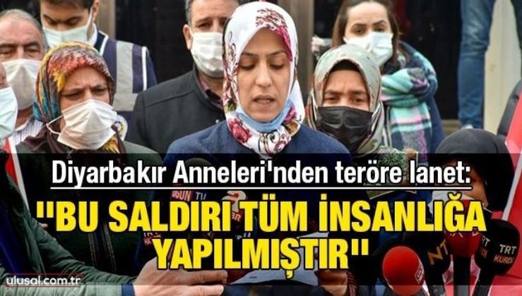 Diyarbakır Anneleri'nden teröre lanet: ''Bu saldırı tüm insanlığa yapılmıştır''