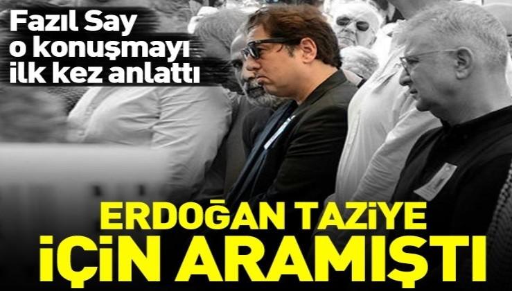 Fazıl Say taziye için kendisini arayan Erdoğan'a övgüler yağdırdı