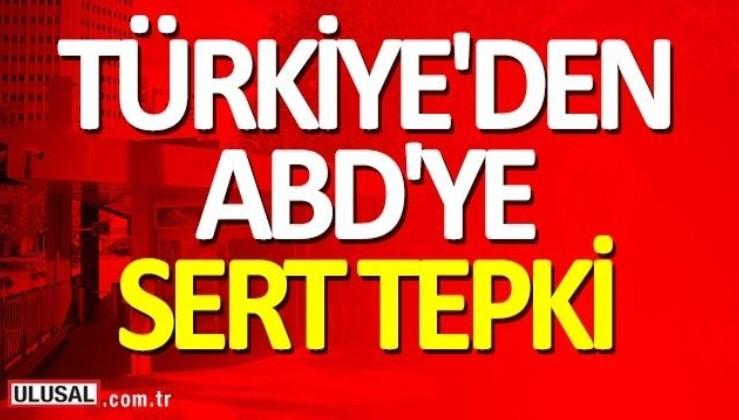 Türkiye'den ABD'ye sert tepki geldi