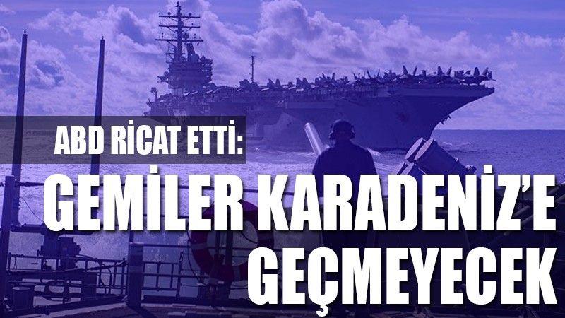 ABD ricat etti: Gemiler Karadeniz'e geçmeyecek