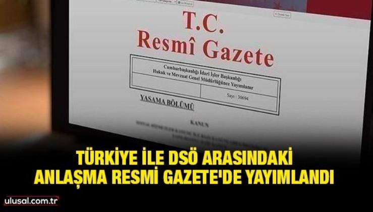 Türkiye ile DSÖ arasındaki anlaşma Resmi Gazete'de yayımlandı