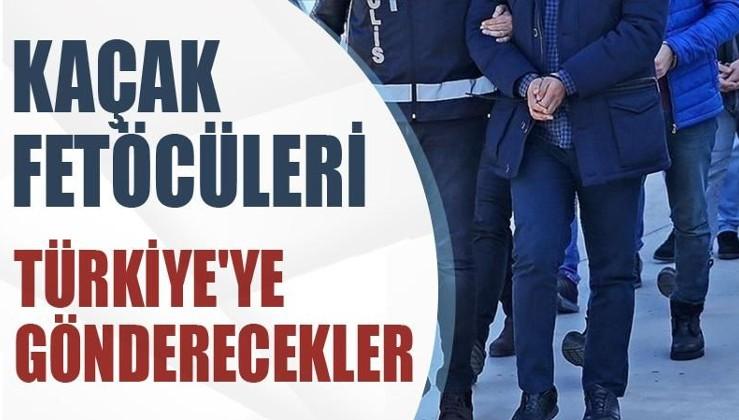 Kaçak FETÖ'cüleri Türkiye'ye gönderecekler