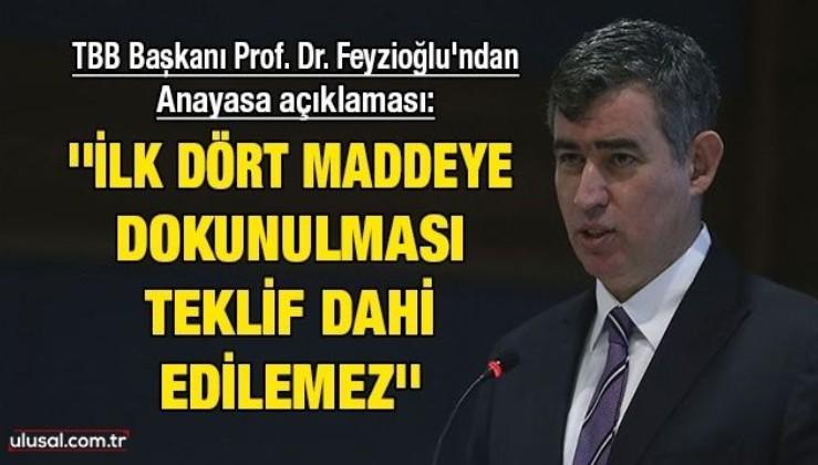 TBB Başkanı Prof. Dr. Feyzioğlu'ndan Anayasa açıklaması: ''İlk dört maddeye dokunulması teklif dahi edilemez''