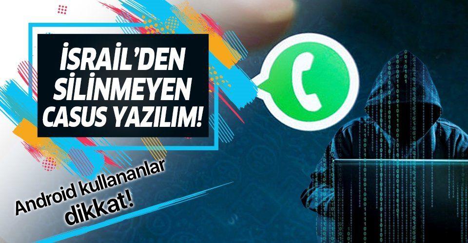 Android kullananlar dikkat! İsrailli şirketin casus yazılımı Whatsapp'tan bulaşıyor!.