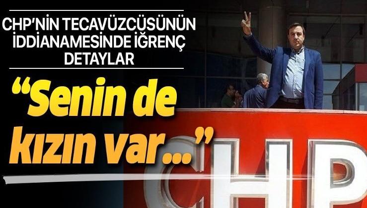 Cinsel saldırıda bulunan CHP Maltepe yöneticisi hakkında hazırlanan iddianamede yer alan iğrenç detaylar