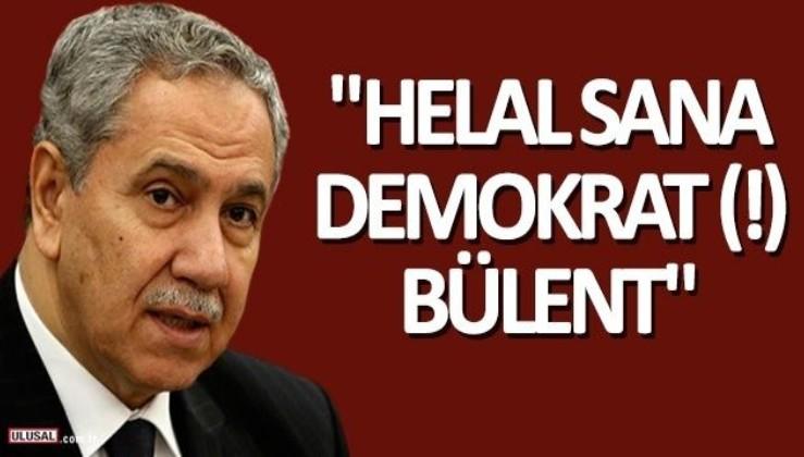 """""""Helal sana demokrat (!) Bülent"""""""