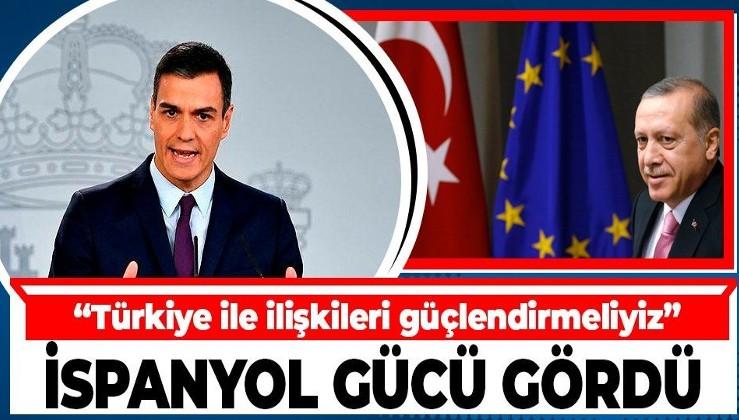 İspanya Başbakanı Pedro Sanchez gücü gördü: Türkiye ile ilişkileri güçlendirmeliyiz