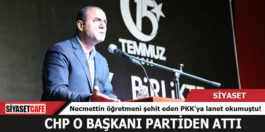 Necmettin öğretmeni şehit eden PKK'ya lanet okumuştu! CHP o başkanı partiden attı