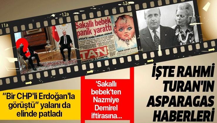 """""""CHP'li bir isim Erdoğan'la görüştü"""" yalanıyla gündeme gelen Rahmi Turan'ın asparagas haberleri."""